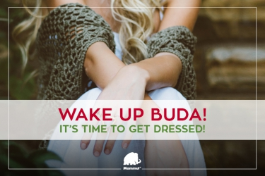 Wake up Buda! It's time to get dressed
